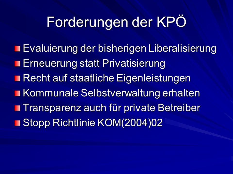 Forderungen der KPÖ Evaluierung der bisherigen Liberalisierung Erneuerung statt Privatisierung Recht auf staatliche Eigenleistungen Kommunale Selbstve