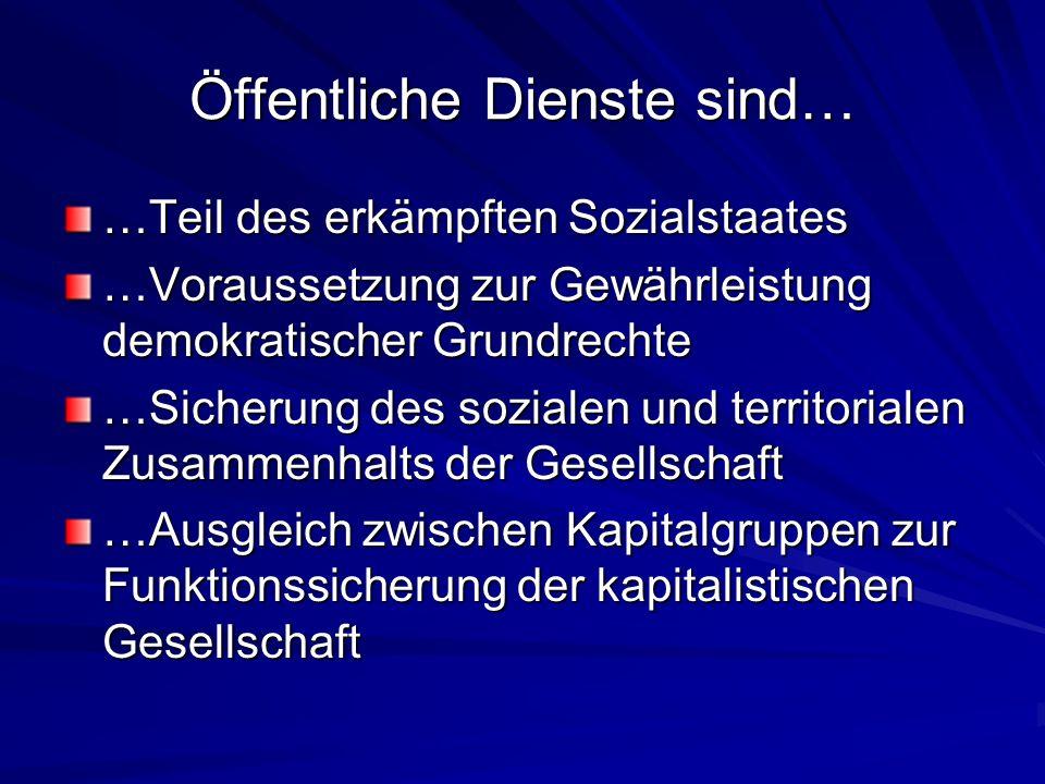 Öffentliche Dienste sind… …Teil des erkämpften Sozialstaates …Voraussetzung zur Gewährleistung demokratischer Grundrechte …Sicherung des sozialen und