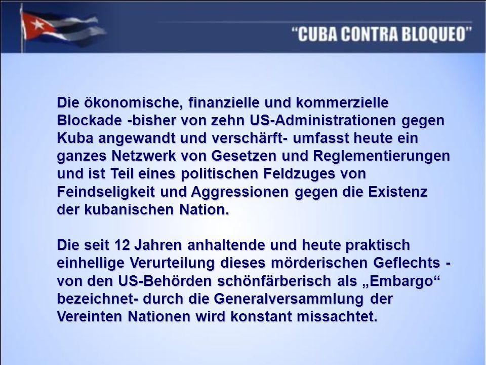 Die ökonomische, finanzielle und kommerzielle Blockade -bisher von zehn US-Administrationen gegen Kuba angewandt und verschärft- umfasst heute ein gan