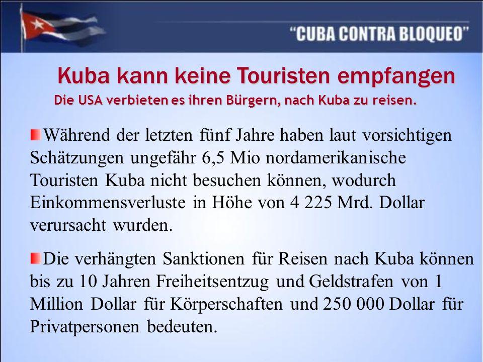 Kuba kann keine Touristen empfangen Die USA verbieten es ihren Bürgern, nach Kuba zu reisen. Während der letzten fünf Jahre haben laut vorsichtigen Sc
