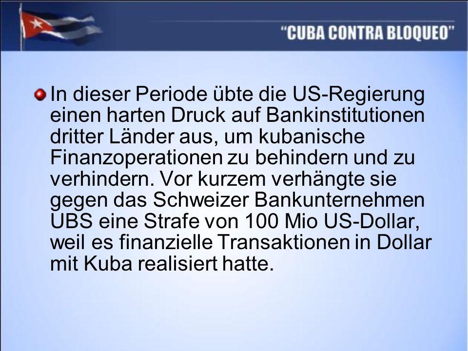 In dieser Periode übte die US-Regierung einen harten Druck auf Bankinstitutionen dritter Länder aus, um kubanische Finanzoperationen zu behindern und