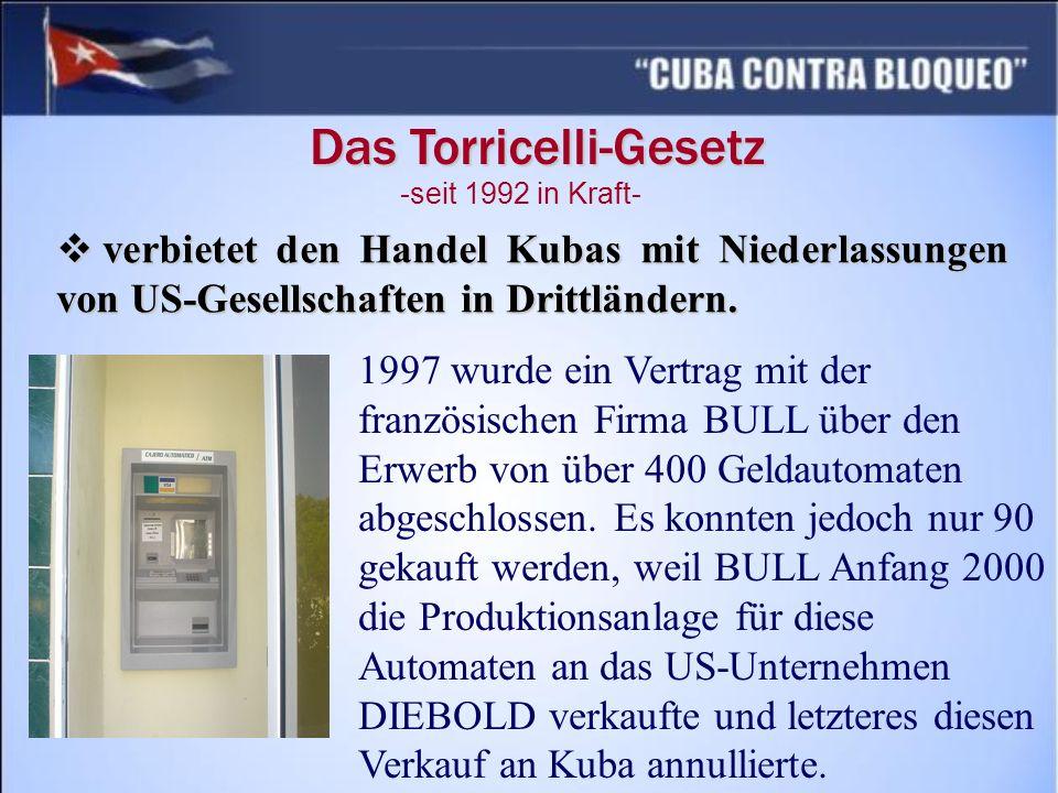 Das Torricelli-Gesetz verbietet den Handel Kubas mit Niederlassungen von US-Gesellschaften in Drittländern. verbietet den Handel Kubas mit Niederlassu