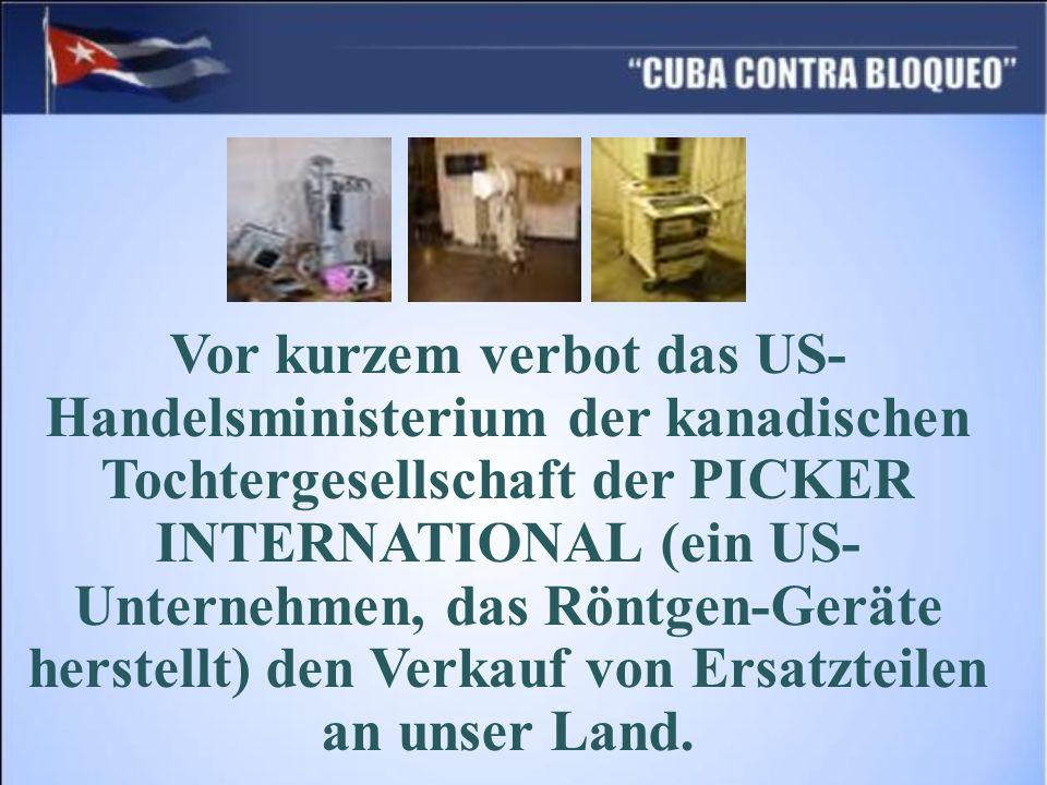 Vor kurzem verbot das US- Handelsministerium der kanadischen Tochtergesellschaft der PICKER INTERNATIONAL (ein US- Unternehmen, das Röntgen-Geräte herstellt) den Verkauf von Ersatzteilen an unser Land.
