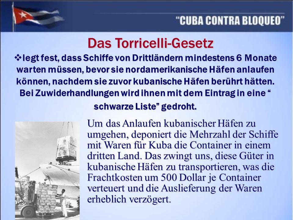 Das Torricelli-Gesetz legt fest, dass Schiffe von Drittländern mindestens 6 Monate warten müssen, bevor sie nordamerikanische Häfen anlaufen können, nachdem sie zuvor kubanische Häfen berührt hätten.