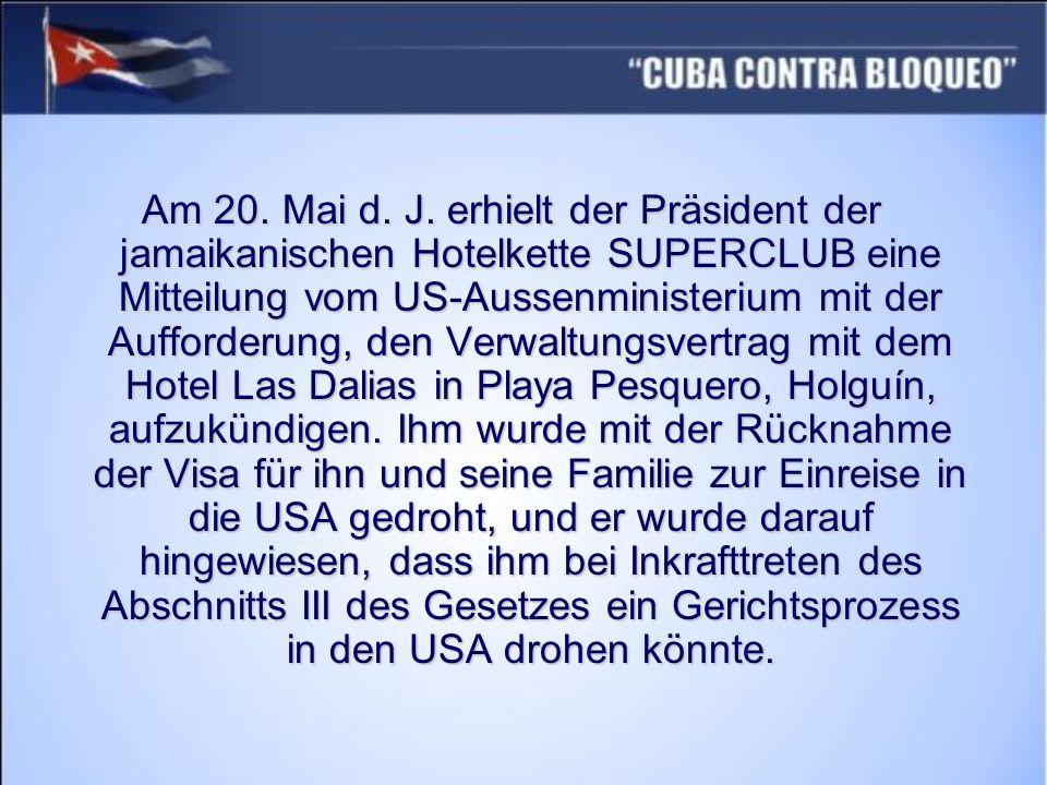 Am 20. Mai d. J. erhielt der Präsident der jamaikanischen Hotelkette SUPERCLUB eine Mitteilung vom US-Aussenministerium mit der Aufforderung, den Verw