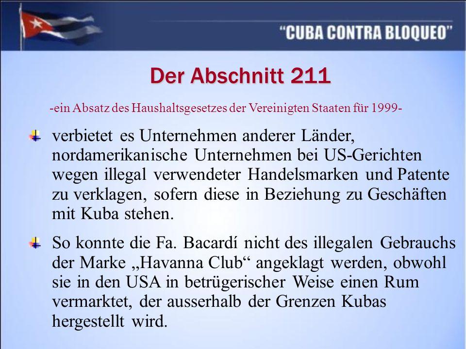 Der Abschnitt 211 verbietet es Unternehmen anderer Länder, nordamerikanische Unternehmen bei US-Gerichten wegen illegal verwendeter Handelsmarken und Patente zu verklagen, sofern diese in Beziehung zu Geschäften mit Kuba stehen.