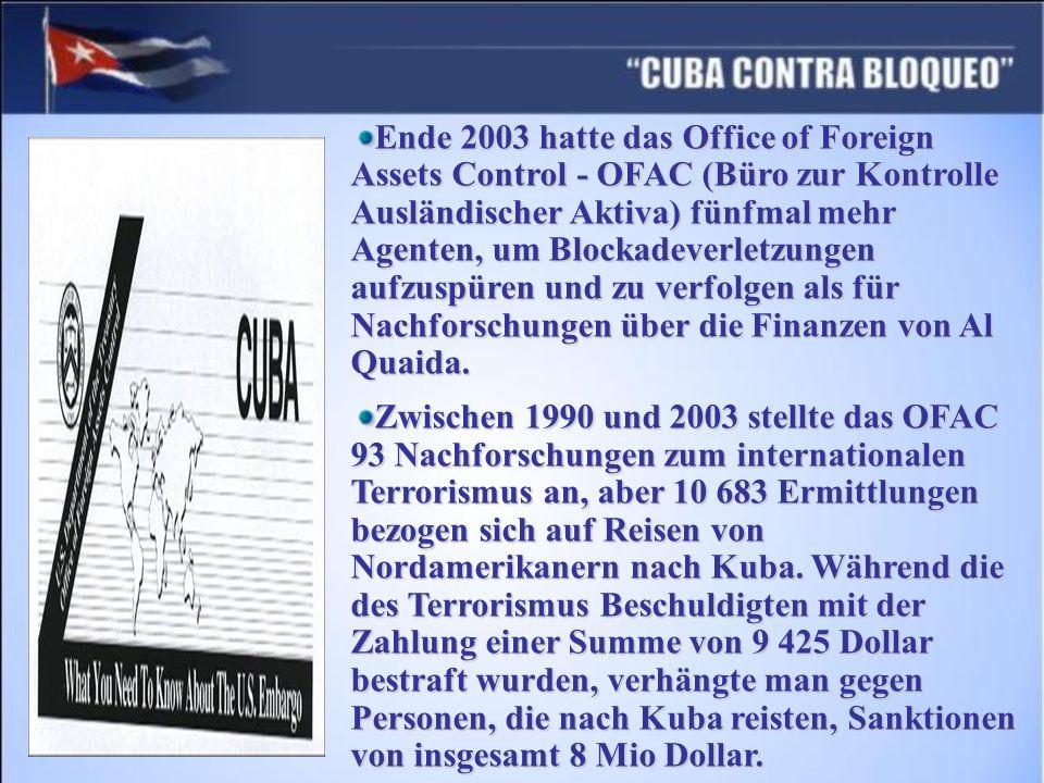 Ende 2003 hatte das Office of Foreign Assets Control - OFAC (Büro zur Kontrolle Ausländischer Aktiva) fünfmal mehr Agenten, um Blockadeverletzungen aufzuspüren und zu verfolgen als für Nachforschungen über die Finanzen von Al Quaida.