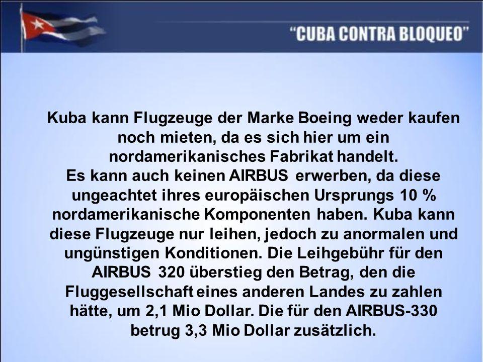 Kuba kann Flugzeuge der Marke Boeing weder kaufen noch mieten, da es sich hier um ein nordamerikanisches Fabrikat handelt. Es kann auch keinen AIRBUS