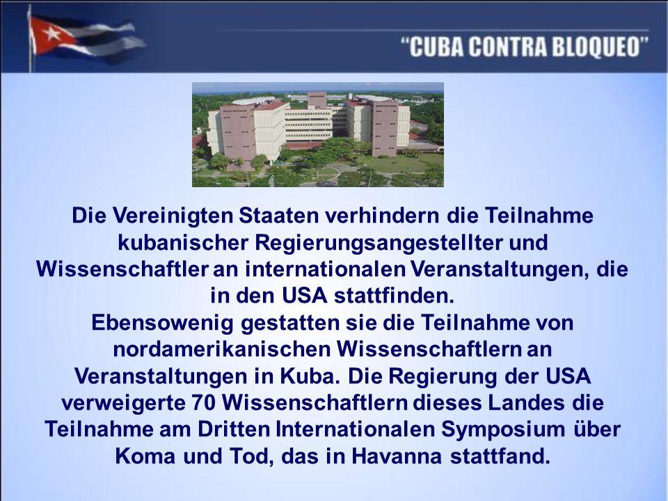 Die Vereinigten Staaten verhindern die Teilnahme kubanischer Regierungsangestellter und Wissenschaftler an internationalen Veranstaltungen, die in den USA stattfinden.