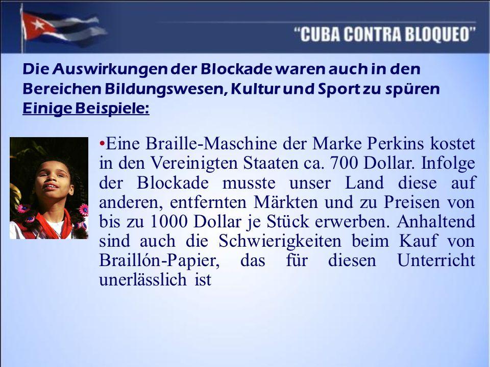 Eine Braille-Maschine der Marke Perkins kostet in den Vereinigten Staaten ca. 700 Dollar. Infolge der Blockade musste unser Land diese auf anderen, en