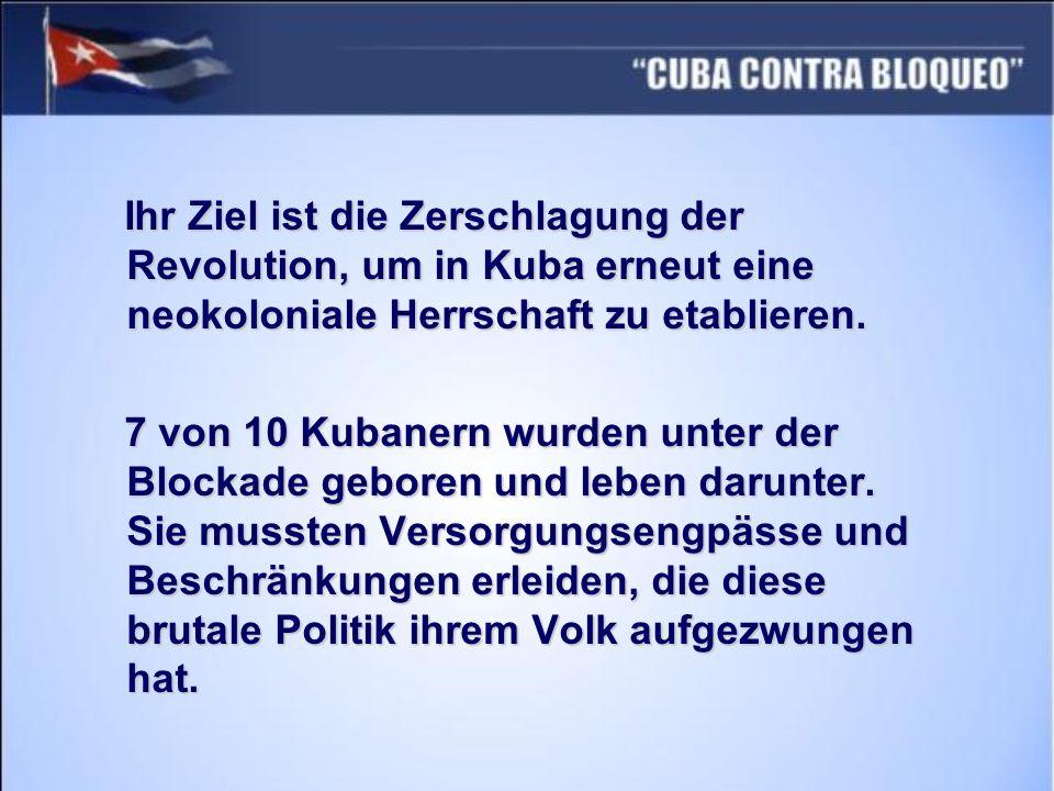 Ihr Ziel ist die Zerschlagung der Revolution, um in Kuba erneut eine neokoloniale Herrschaft zu etablieren. Ihr Ziel ist die Zerschlagung der Revoluti