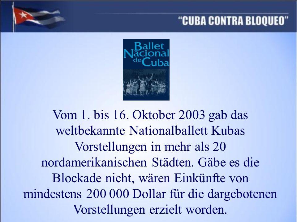 Vom 1. bis 16. Oktober 2003 gab das weltbekannte Nationalballett Kubas Vorstellungen in mehr als 20 nordamerikanischen Städten. Gäbe es die Blockade n
