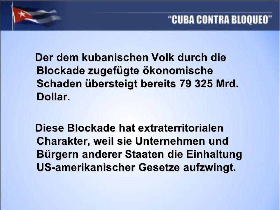 Der dem kubanischen Volk durch die Blockade zugefügte ökonomische Schaden übersteigt bereits 79 325 Mrd. Dollar. Der dem kubanischen Volk durch die Bl