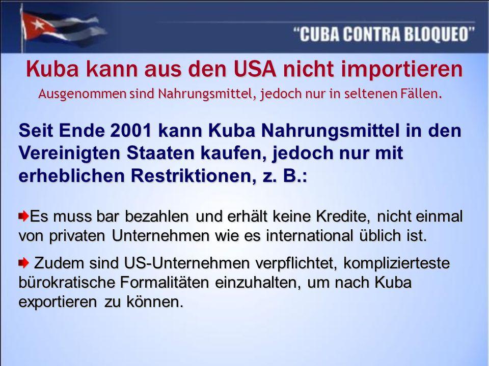 Seit Ende 2001 kann Kuba Nahrungsmittel in den Vereinigten Staaten kaufen, jedoch nur mit erheblichen Restriktionen, z. B.: Es muss bar bezahlen und e