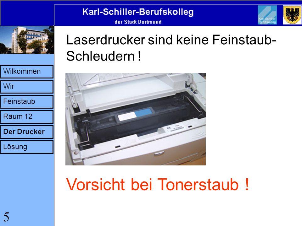 Wilkommen Wir Feinstaub Raum 12 Der Drucker Lösung Laserdrucker sind keine Feinstaub- Schleudern ! 5 Vorsicht bei Tonerstaub !