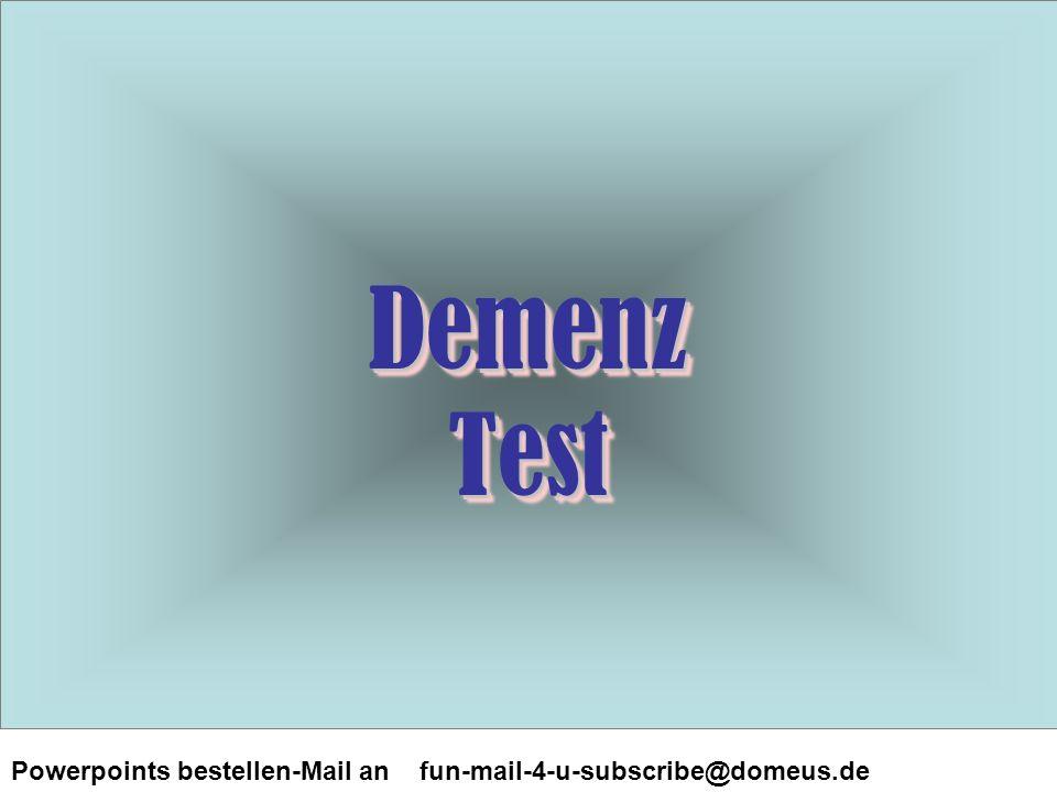 Powerpoints bestellen-Mail an fun-mail-4-u-subscribe@domeus.de Demenz Test Demenz Test