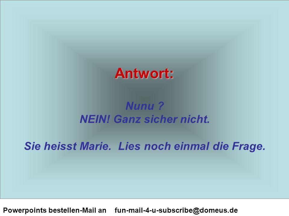 Powerpoints bestellen-Mail an fun-mail-4-u-subscribe@domeus.de Antwort: Antwort: Nunu .