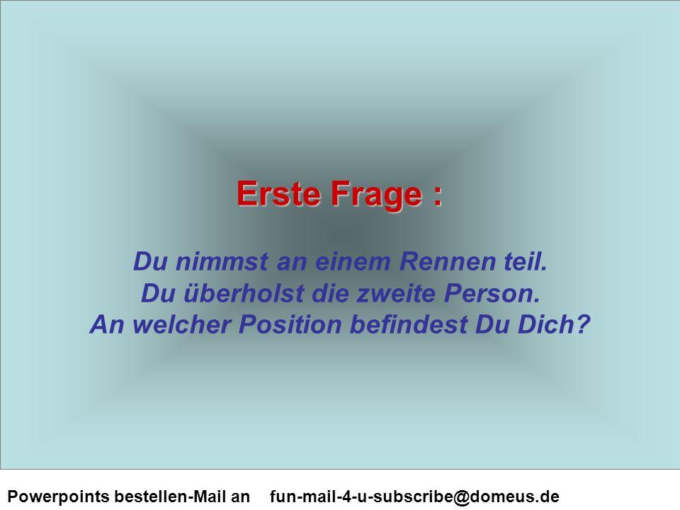 Powerpoints bestellen-Mail an fun-mail-4-u-subscribe@domeus.de Réponse : Réponse : Wenn Du geantwortet hast, an erster, liegst Du falsch.
