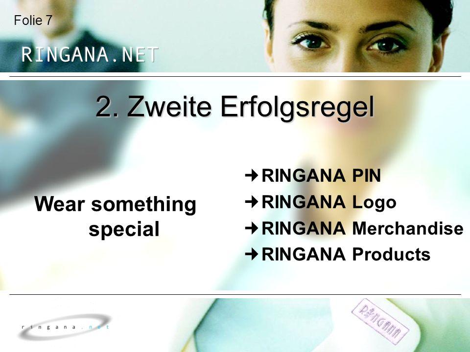 Folie 7 2. Zweite Erfolgsregel Wear something special RINGANA PIN RINGANA Logo RINGANA Merchandise RINGANA Products