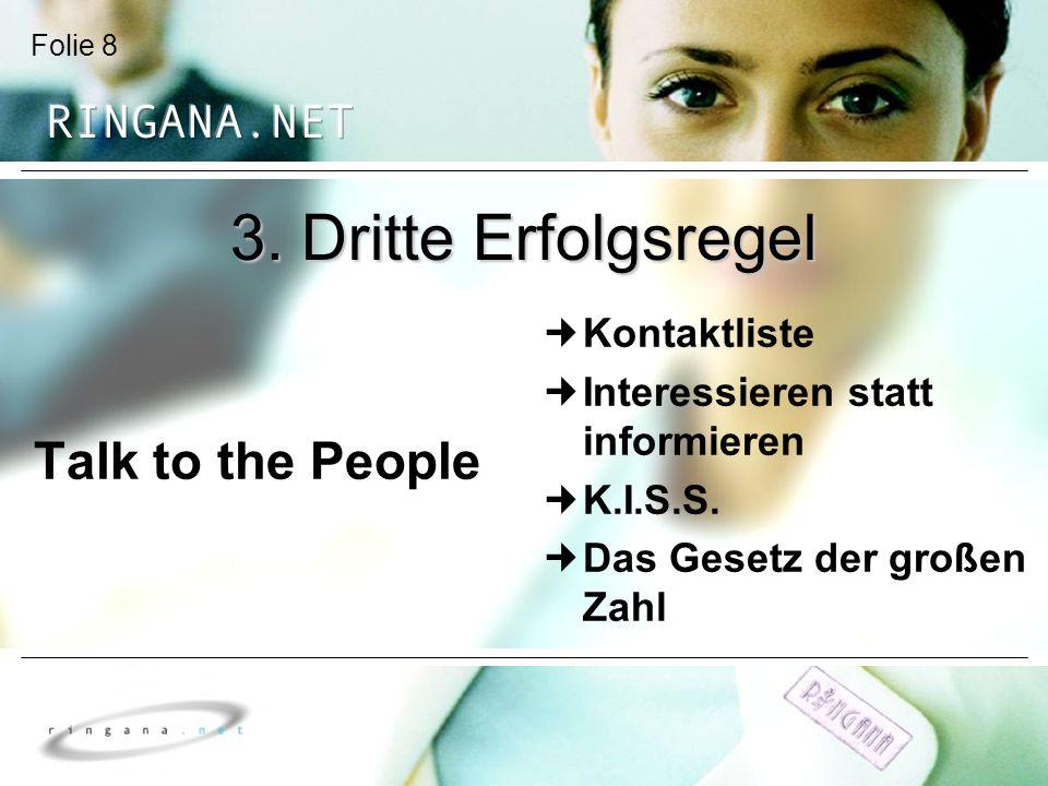 Folie 8 3. Dritte Erfolgsregel Talk to the People Kontaktliste Interessieren statt informieren K.I.S.S. Das Gesetz der großen Zahl