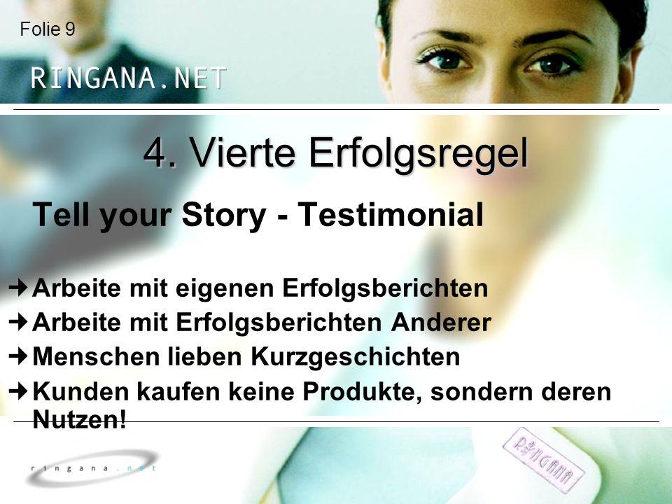 Folie 9 4. Vierte Erfolgsregel Tell your Story - Testimonial Arbeite mit eigenen Erfolgsberichten Arbeite mit Erfolgsberichten Anderer Menschen lieben
