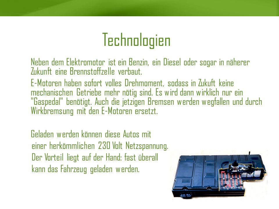 Technologien Neben dem Elektromotor ist ein Benzin, ein Diesel oder sogar in näherer Zukunft eine Brennstoffzelle verbaut. E-Motoren haben sofort voll