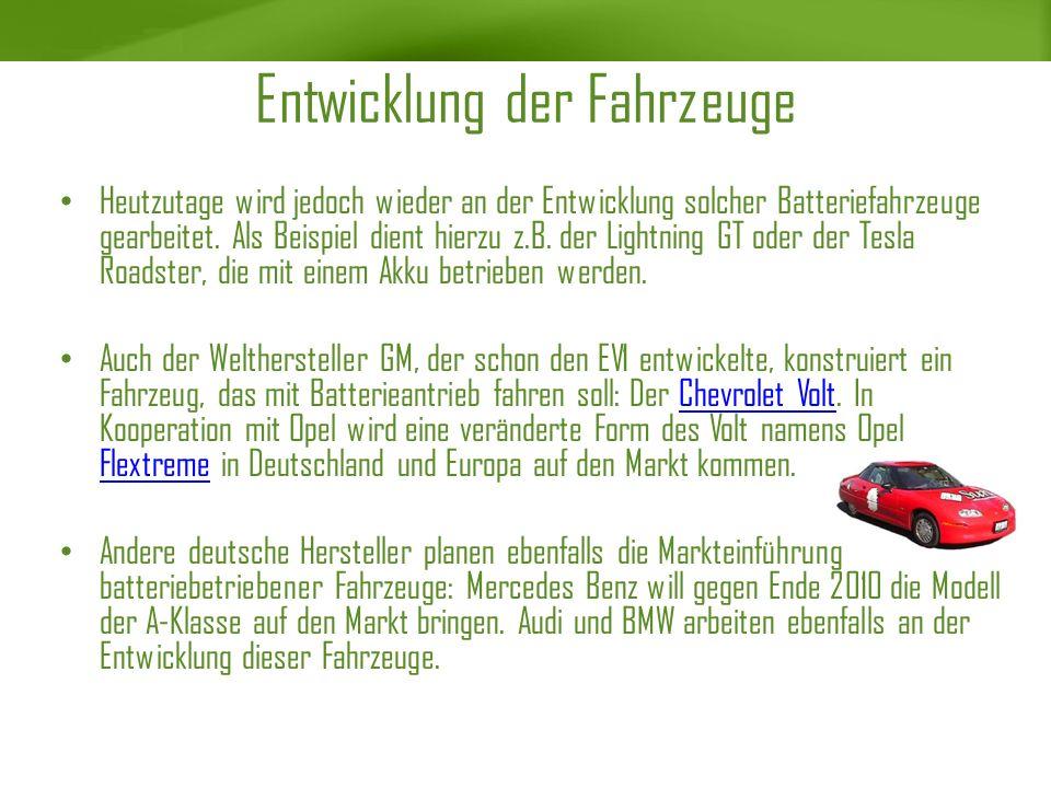 Entwicklung der Fahrzeuge Heutzutage wird jedoch wieder an der Entwicklung solcher Batteriefahrzeuge gearbeitet. Als Beispiel dient hierzu z.B. der Li