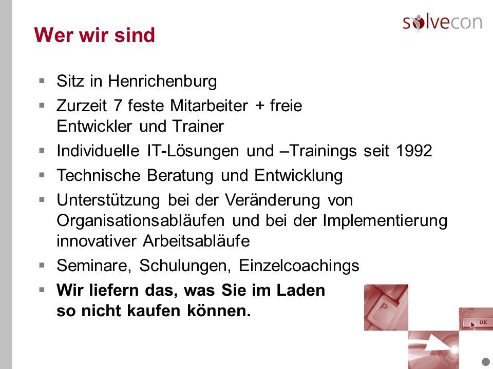 Wer wir sind Sitz in Henrichenburg Zurzeit 7 feste Mitarbeiter + freie Entwickler und Trainer Individuelle IT-Lösungen und –Trainings seit 1992 Technische Beratung und Entwicklung Unterstützung bei der Veränderung von Organisationsabläufen und bei der Implementierung innovativer Arbeitsabläufe Seminare, Schulungen, Einzelcoachings Wir liefern das, was Sie im Laden so nicht kaufen können.