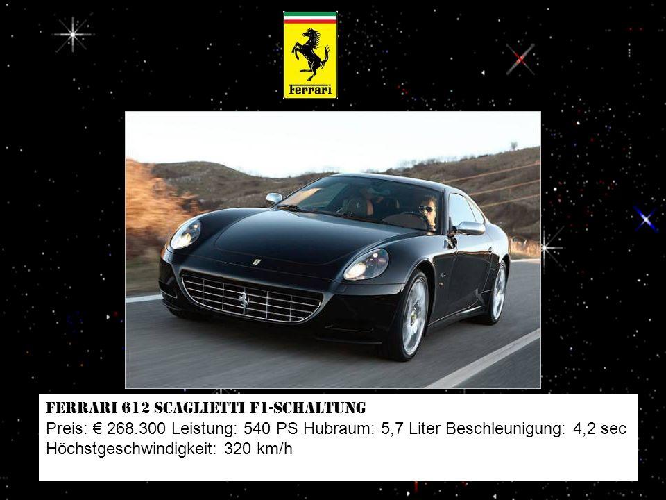 Ferrari 599 GTB Fiorano F1-Schaltung Preis: 249.000 Leistung: 620 PS Hubraum: 6,0 Liter Beschleunigung: 3,7 sec Höchstgeschwindigkeit: 330 km/h