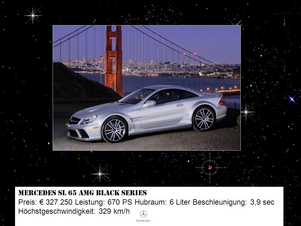 Lamborghini Murciélago Roadster LP640 Preis: 323.680 Leistung: 640 PS Hubraum: 6,5 Liter Beschleunigung: 3,4 sec Höchstgeschwindigkeit: 330 km/h