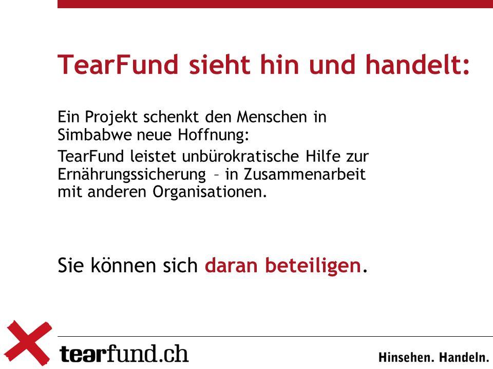 TearFund sieht hin und handelt: Ein Projekt schenkt den Menschen in Simbabwe neue Hoffnung: TearFund leistet unbürokratische Hilfe zur Ernährungssiche