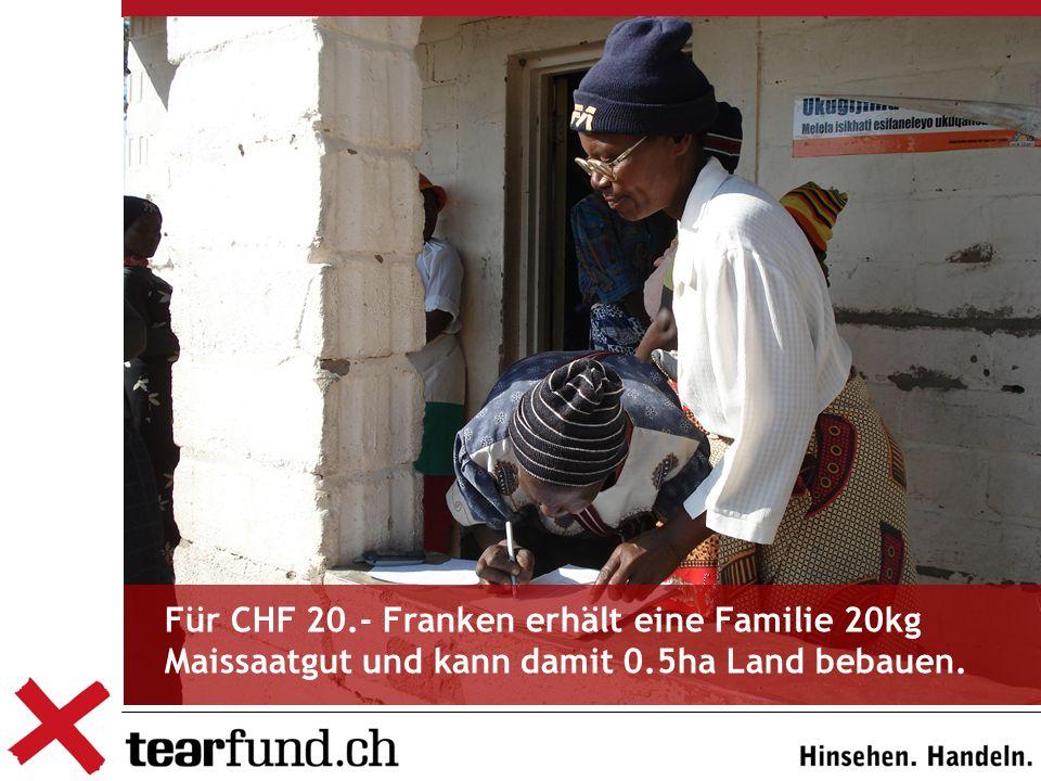 Für CHF 20.- Franken erhält eine Familie 20kg Maissaatgut und kann damit 0.5ha Land bebauen.