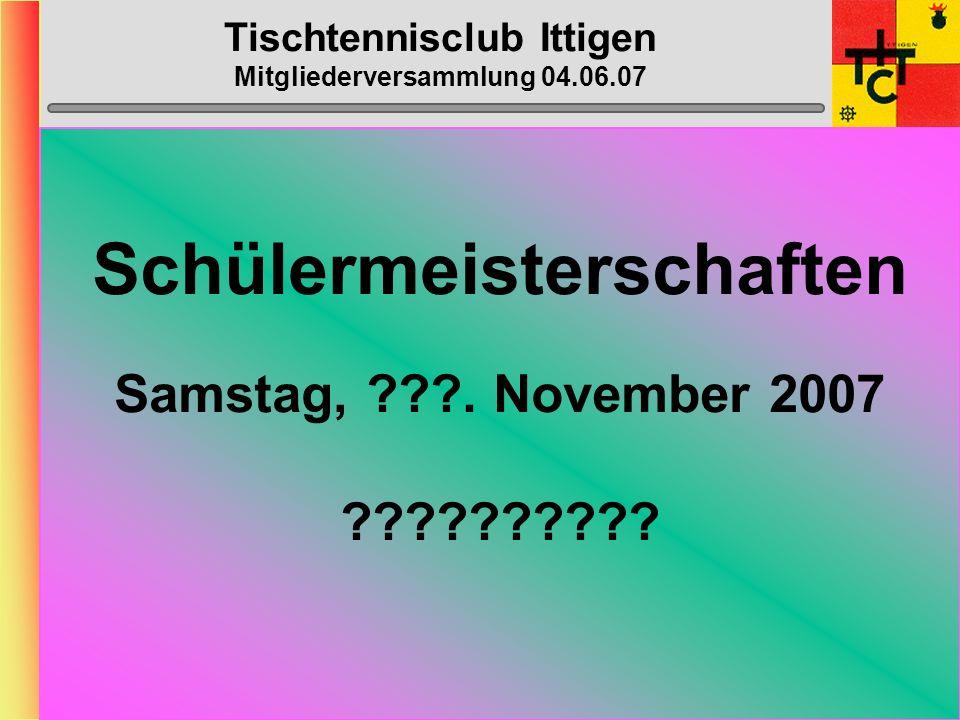 Tischtennisclub Ittigen Mitgliederversammlung 04.06.07 BC-Arbeiten: > Inserate:Heinz, Stefu > Gesuche/Material:Muhmis > Abdeckung:Brünu M. > Anmeldung