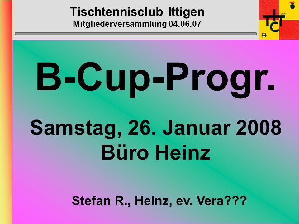 Tischtennisclub Ittigen Mitgliederversammlung 04.06.07 Schülermeisterschaften Samstag, ???. November 2007 ??????????