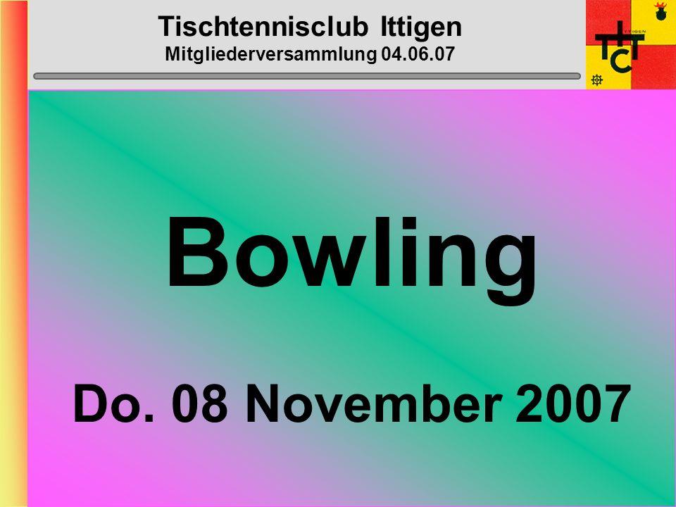 Tischtennisclub Ittigen Mitgliederversammlung 04.06.07 GO-KART Dienstag, 21. August 2007 19h00, Ort