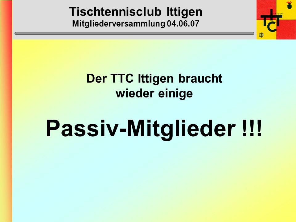 Tischtennisclub Ittigen Mitgliederversammlung 04.06.07 Anträge Vorstand 1) Der Vorstand des TTC Ittigen ist der Meinung, dass es an der Zeit wäre, einen neuen Trainingsanzug zu kaufen.