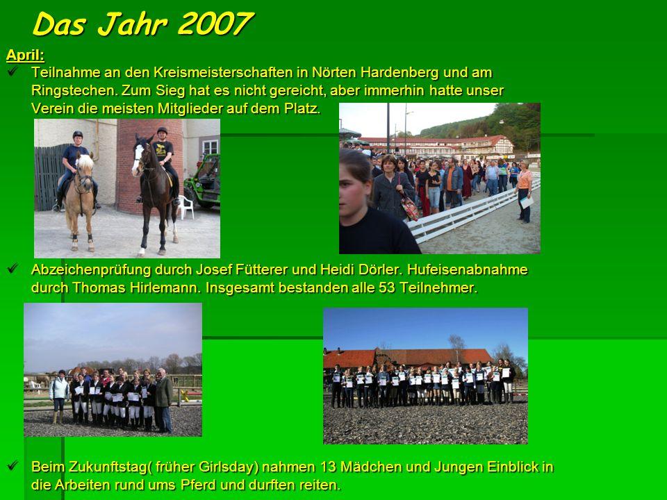 Das Jahr 2007 April: Teilnahme an den Kreismeisterschaften in Nörten Hardenberg und am Teilnahme an den Kreismeisterschaften in Nörten Hardenberg und am Ringstechen.