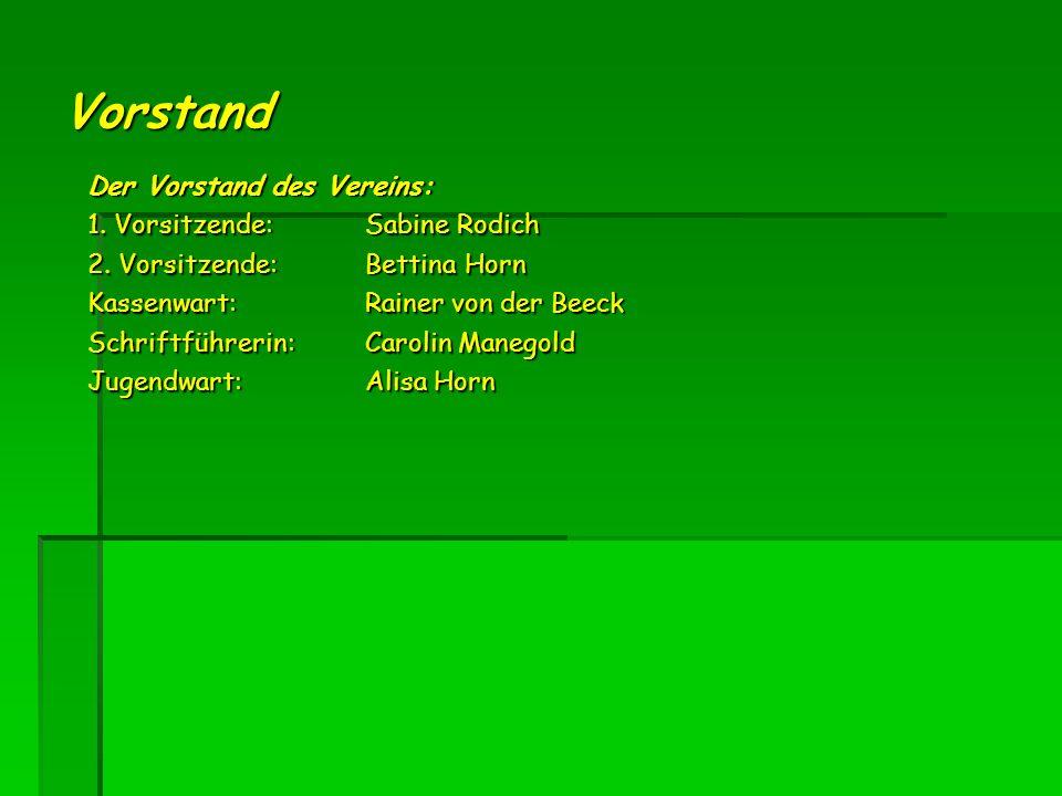 Vorstand Der Vorstand des Vereins: 1.Vorsitzende: Sabine Rodich 2.