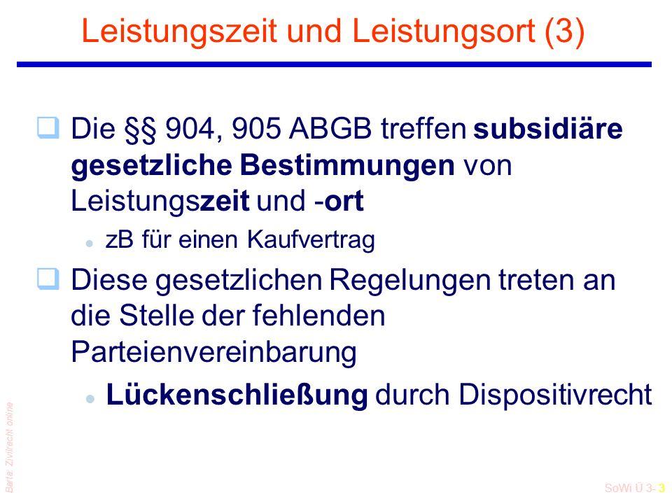 SoWi Ü 3- 4 Barta: Zivilrecht online Leistungszeit: § 904 ABGB qPraktisch wichtig ist der erste Satz des § 904 ABGB: Danach kann, wenn keine gewisse Zeit für die Erfüllung des Vertrages bestimmt worden [ist] diese sogleich, nämlich ohne unnötigen Aufschub, gefordert werden