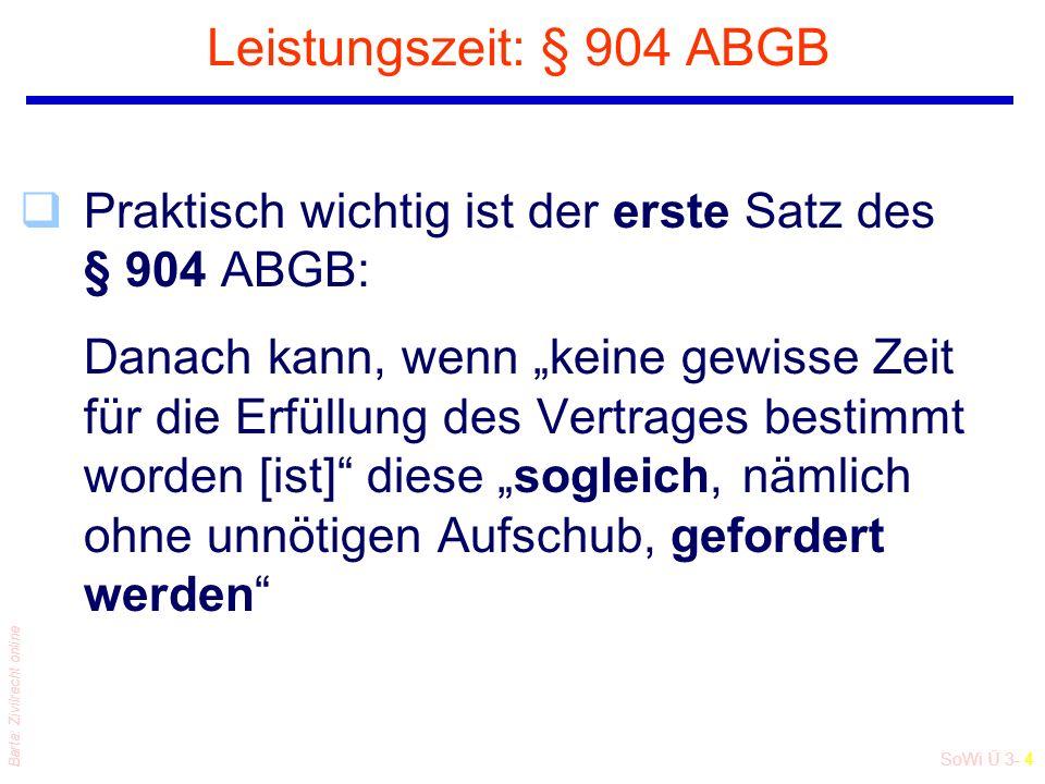 SoWi Ü 3- 4 Barta: Zivilrecht online Leistungszeit: § 904 ABGB qPraktisch wichtig ist der erste Satz des § 904 ABGB: Danach kann, wenn keine gewisse Z