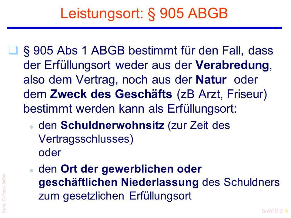 SoWi Ü 3- 5 Barta: Zivilrecht online Leistungsort: § 905 ABGB q§ 905 Abs 1 ABGB bestimmt für den Fall, dass der Erfüllungsort weder aus der Verabredun