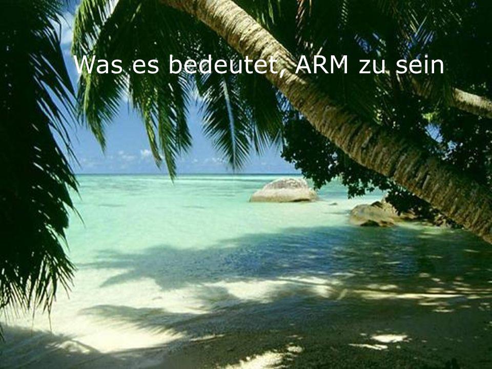 Was es bedeutet, ARM zu sein