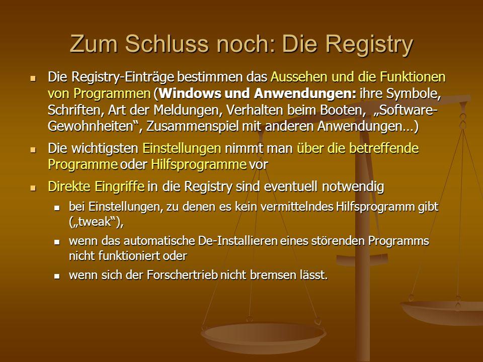 Zum Schluss noch: Die Registry Die Registry-Einträge bestimmen das Aussehen und die Funktionen von Programmen (Windows und Anwendungen: ihre Symbole,