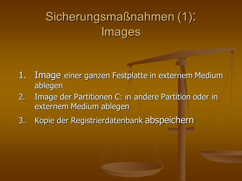 Sicherungsmaßnahmen (1) : Images 1.Image einer ganzen Festplatte in externem Medium ablegen 2.Image der Partitionen C: in andere Partition oder in ext