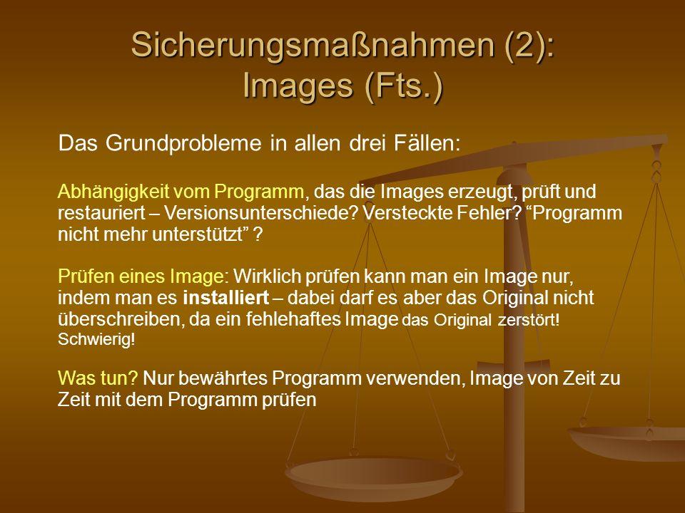 Sicherungsmaßnahmen (2): Images (Fts.) Das Grundprobleme in allen drei Fällen: Abhängigkeit vom Programm, das die Images erzeugt, prüft und restaurier