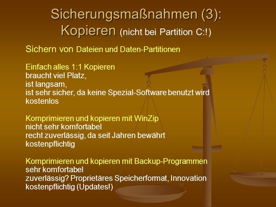 Sicherungsmaßnahmen (3): Kopieren Sicherungsmaßnahmen (3): Kopieren (nicht bei Partition C:!) Sichern von Dateien und Daten-Partitionen Einfach alles