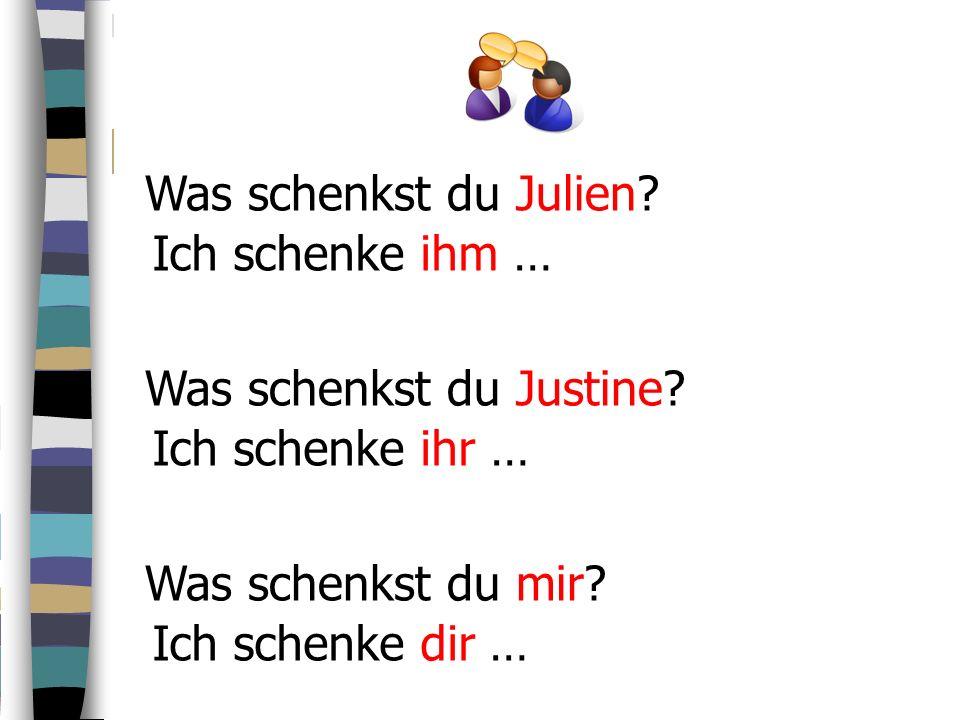 Ich schenke ihm … Was schenkst du Julien? Was schenkst du Justine? Ich schenke ihr … Was schenkst du mir? Ich schenke dir …