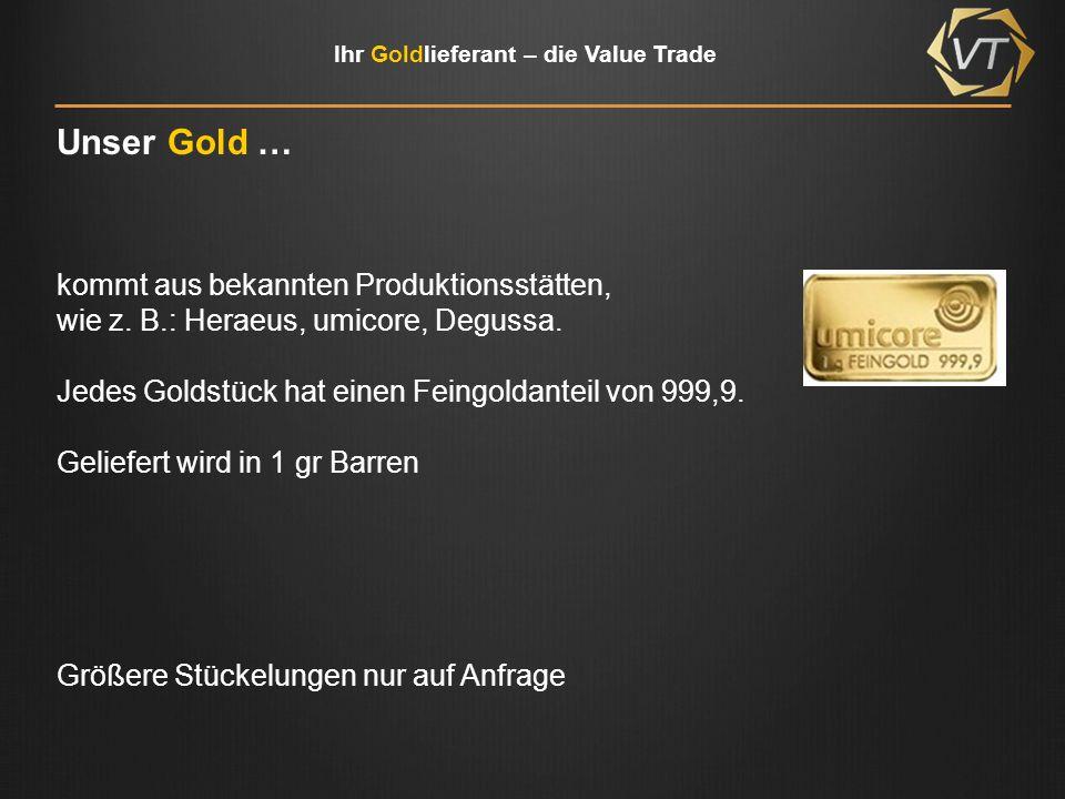 Ihr Goldlieferant – die Value Trade Das Besondere Der neue Kontakt, - ob Kunde - oder Vertriebspartner MUSS sich 1x über eine individuelle CID verifizieren (diese CID sind wie Tannnummern beim Homebanking.
