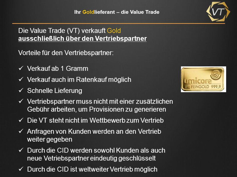 Ihr Goldlieferant – die Value Trade Für alle Goldprodukte gilt: Auf Anfrage kaufen wir ihr Gold auch gerne wieder zurück.