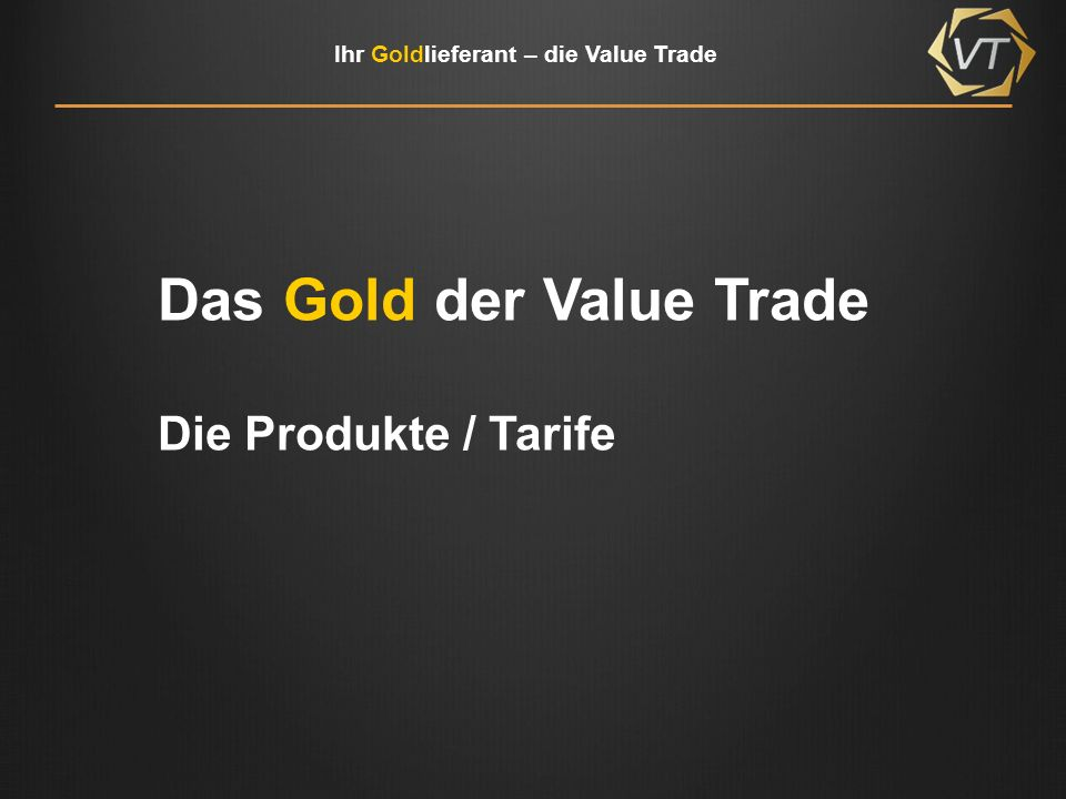 Ihr Goldlieferant – die Value Trade Das Gold der Value Trade Die Produkte / Tarife